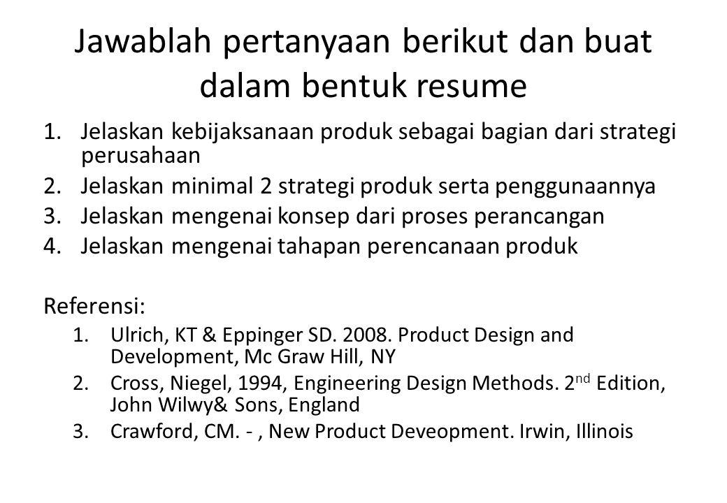 Jawablah pertanyaan berikut dan buat dalam bentuk resume 1.Jelaskan kebijaksanaan produk sebagai bagian dari strategi perusahaan 2.Jelaskan minimal 2 strategi produk serta penggunaannya 3.Jelaskan mengenai konsep dari proses perancangan 4.Jelaskan mengenai tahapan perencanaan produk Referensi: 1.Ulrich, KT & Eppinger SD.