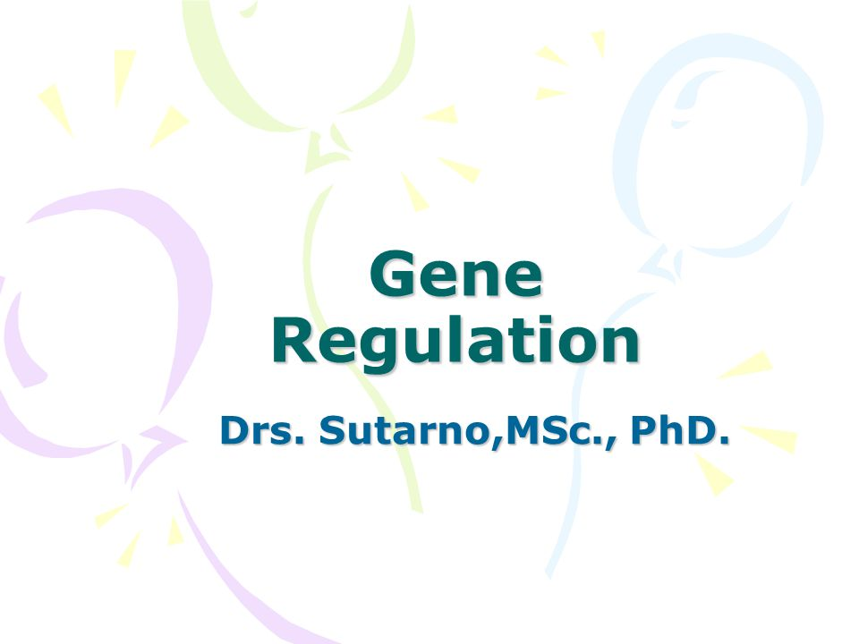 Gene Regulation Drs. Sutarno,MSc., PhD.