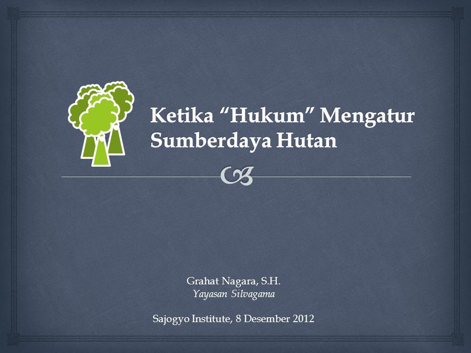 Grahat Nagara, S.H. Yayasan Silvagama Sajogyo Institute, 8 Desember 2012