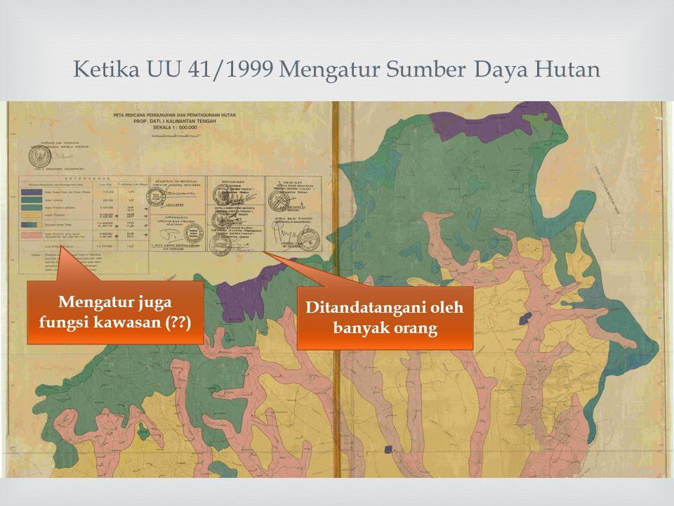  Ketika UU 41/1999 Mengatur Sumber Daya Hutan Ditandatangani oleh banyak orang Mengatur juga fungsi kawasan (??)
