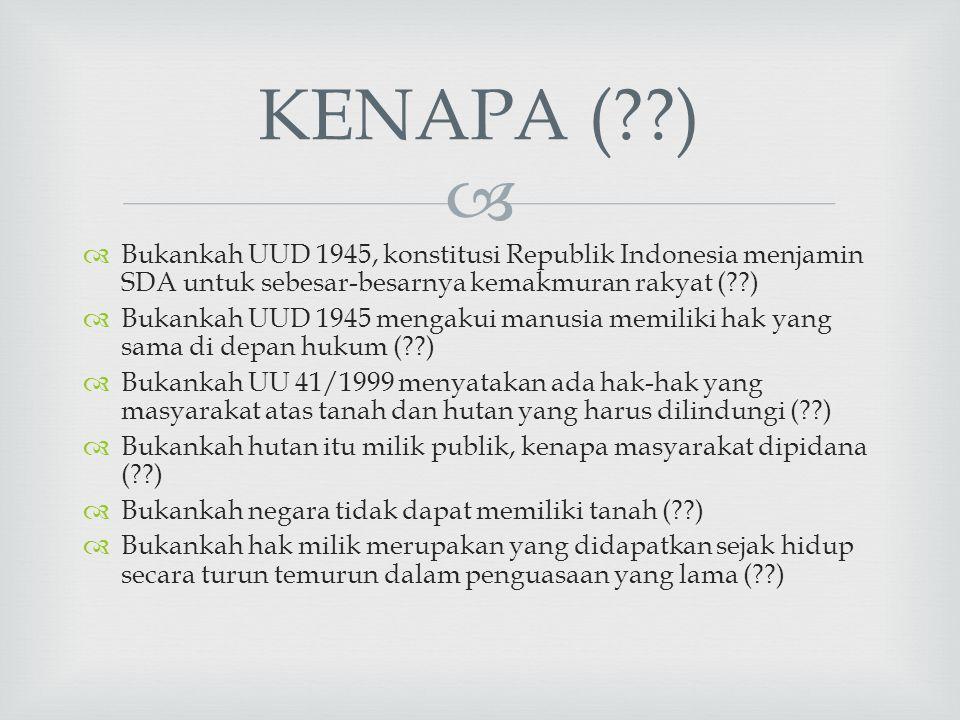   Bukankah UUD 1945, konstitusi Republik Indonesia menjamin SDA untuk sebesar-besarnya kemakmuran rakyat (??)  Bukankah UUD 1945 mengakui manusia m