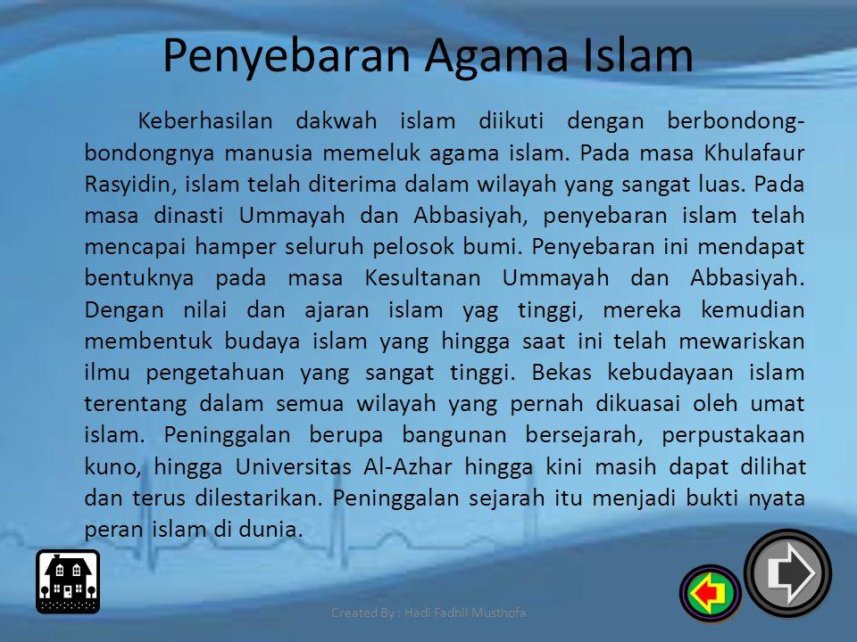Penyebaran Agama Islam Penyebaran islam ke seluruh dunia luar pertama kali dilakukan oleh Rasulullah SAW. Dengan mengirimkan surat kepada beberapa pem