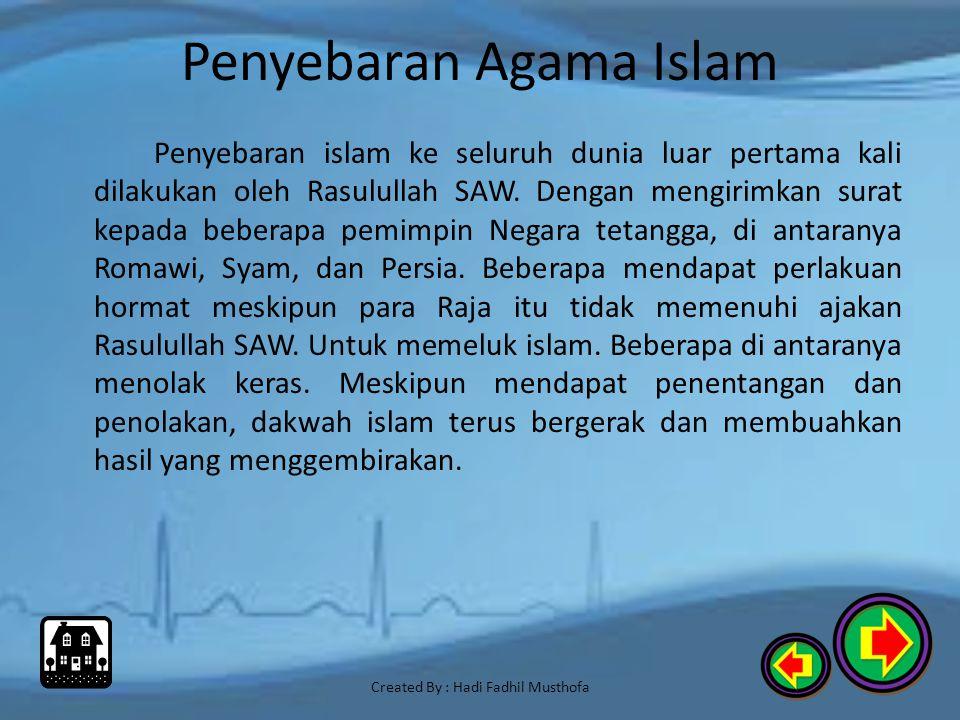 Penyebaran Agama Islam Semenjak awal islam didakwahkan, semangat untuk membumikan islam tetap terasa. Pada masa rasulullah SAW. Penyebaran islam telah