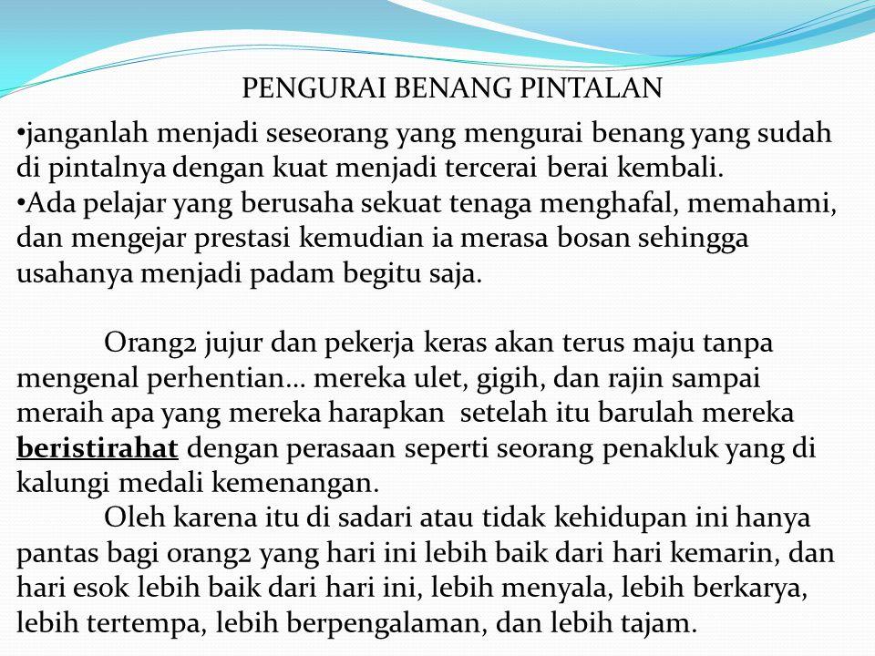 • janganlah menjadi seseorang yang mengurai benang yang sudah di pintalnya dengan kuat menjadi tercerai berai kembali.