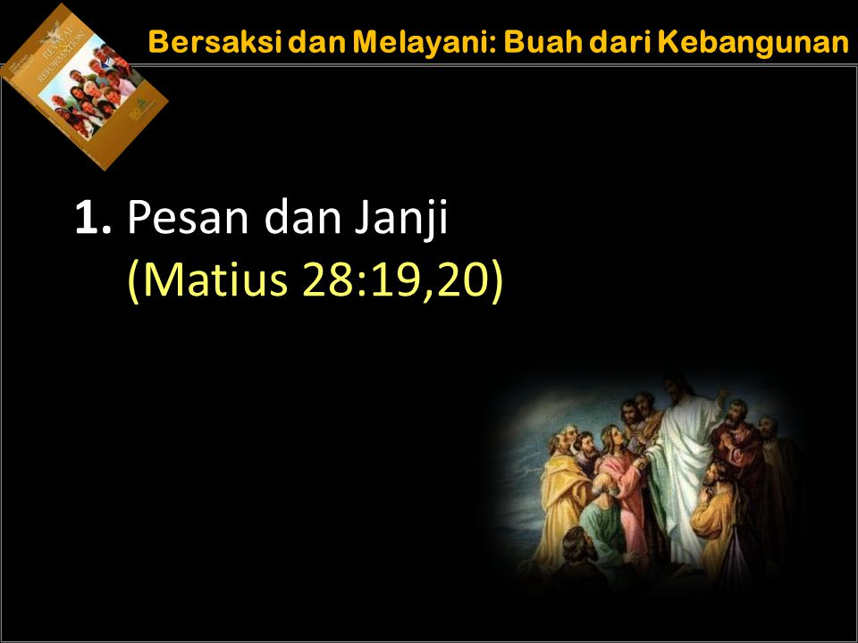 Understand the purposes of marriage Bersaksi dan Melayani: Buah dari Kebangunan 1. Pesan dan Janji (Matius 28:19,20)
