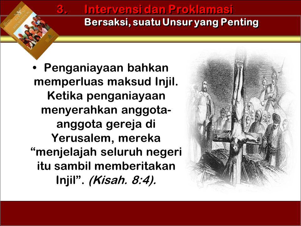 """•Penganiayaan bahkan memperluas maksud Injil. Ketika penganiayaan menyerahkan anggota- anggota gereja di Yerusalem, mereka """"menjelajah seluruh negeri"""