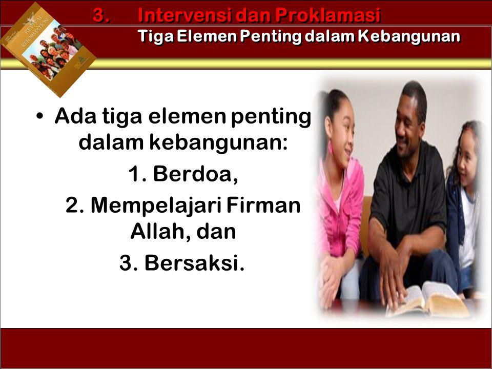 •Ada tiga elemen penting dalam kebangunan: 1. Berdoa, 2. Mempelajari Firman Allah, dan 3. Bersaksi. 3. Intervensi dan Proklamasi Tiga Elemen Penting d
