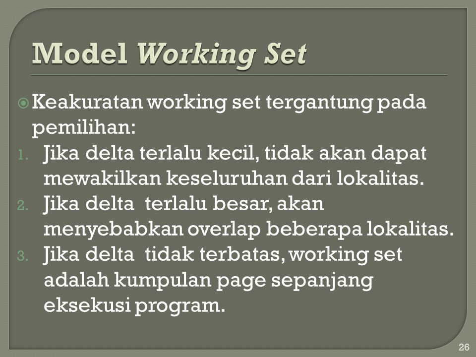  Jika kita menghitung ukuran dari Working Set, WWSi,  untuk setiap proses pada sistem, kita hitung dengan D = WSSi, dimana D merupakan total demand untuk frame.