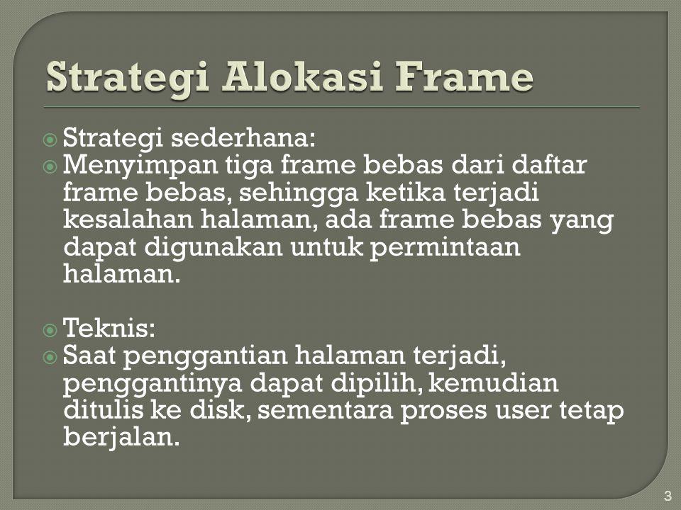  Strategi sederhana:  Menyimpan tiga frame bebas dari daftar frame bebas, sehingga ketika terjadi kesalahan halaman, ada frame bebas yang dapat digu