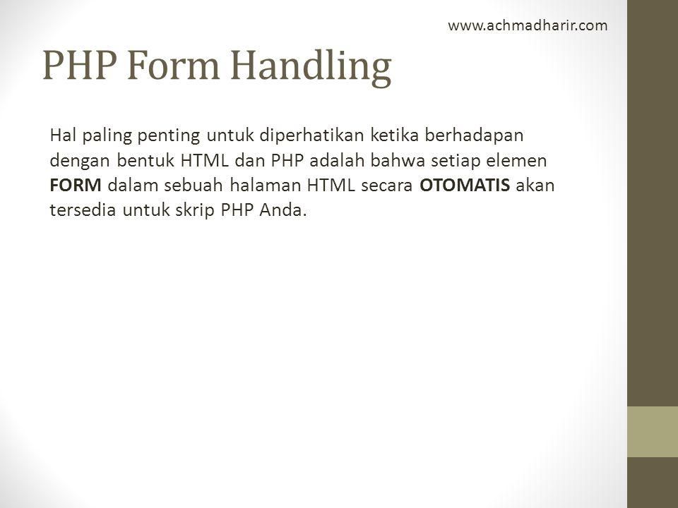 PHP Form Handling Hal paling penting untuk diperhatikan ketika berhadapan dengan bentuk HTML dan PHP adalah bahwa setiap elemen FORM dalam sebuah hala
