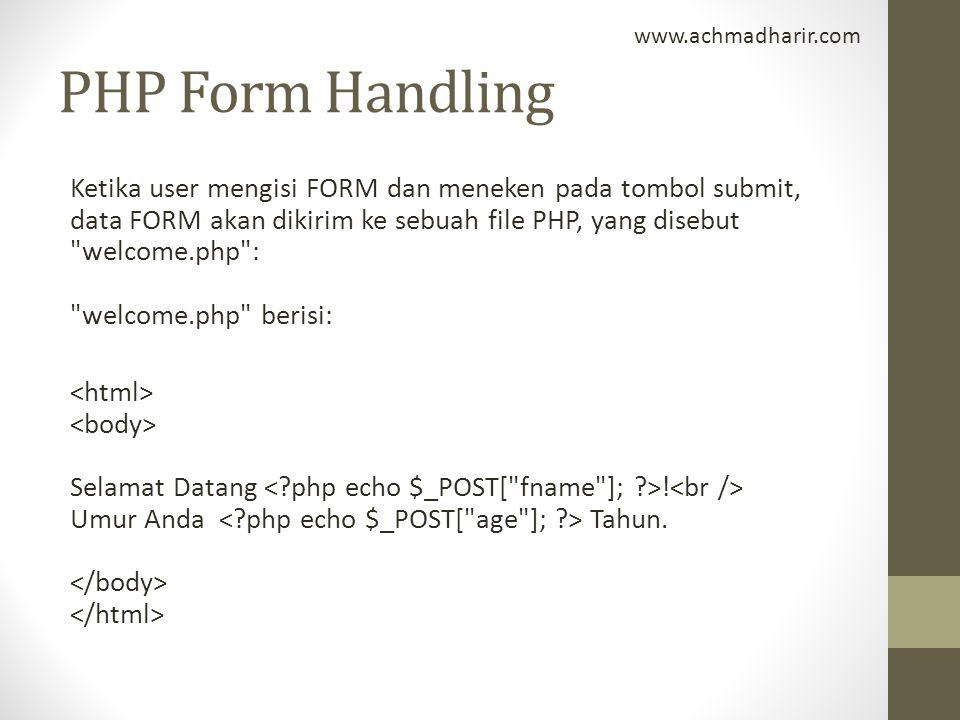 PHP Form Handling Ketika user mengisi FORM dan meneken pada tombol submit, data FORM akan dikirim ke sebuah file PHP, yang disebut