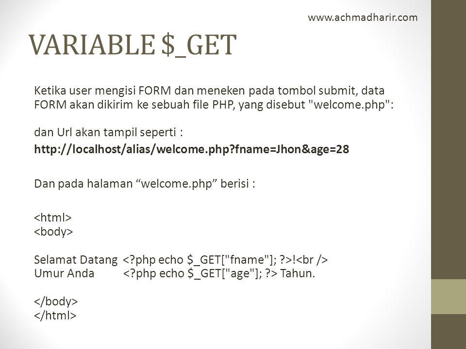 VARIABLE $_GET Ketika user mengisi FORM dan meneken pada tombol submit, data FORM akan dikirim ke sebuah file PHP, yang disebut