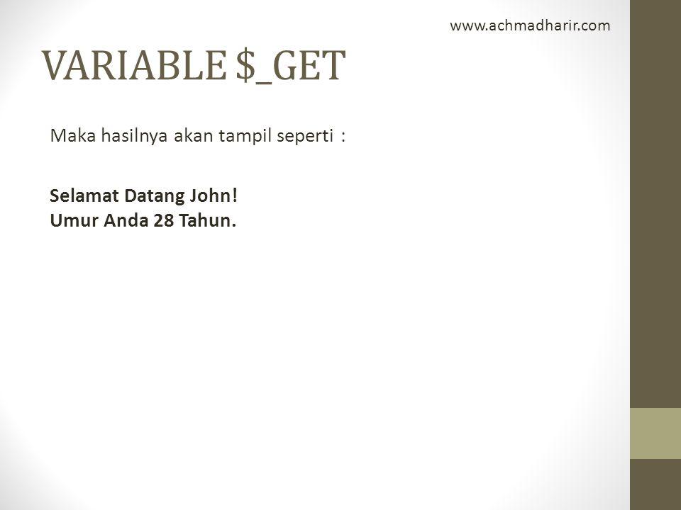 VARIABLE $_GET Maka hasilnya akan tampil seperti : Selamat Datang John! Umur Anda 28 Tahun. www.achmadharir.com