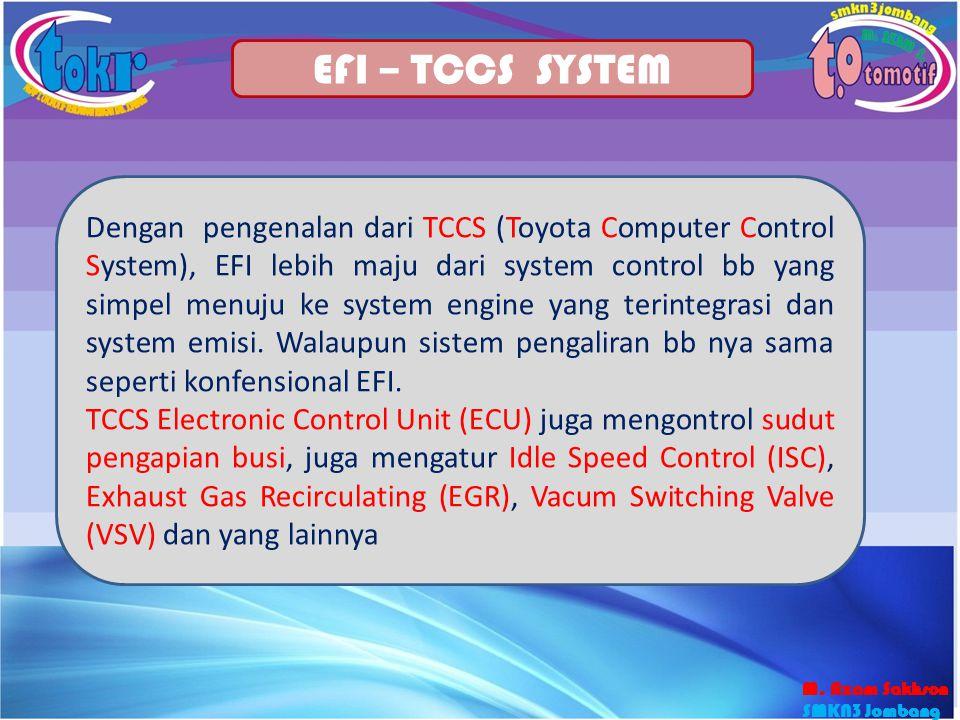 24 EFI – TCCS SYSTEM Dengan pengenalan dari TCCS (Toyota Computer Control System), EFI lebih maju dari system control bb yang simpel menuju ke system