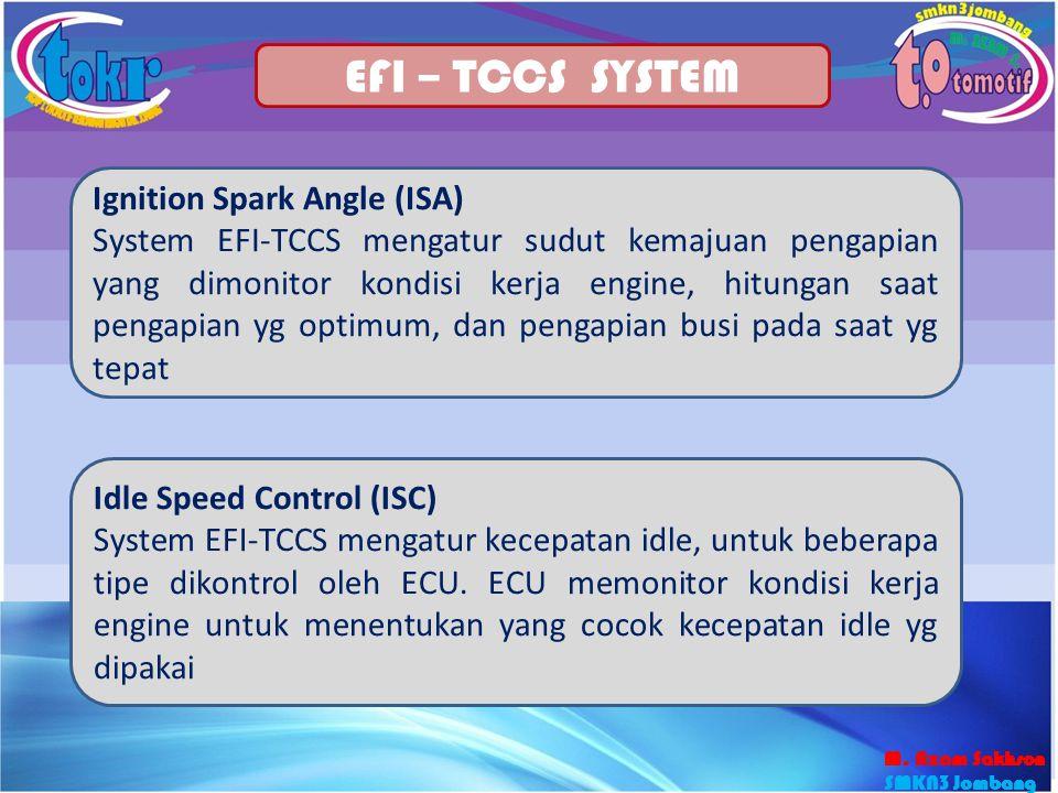 26 EFI – TCCS SYSTEM Ignition Spark Angle (ISA) System EFI-TCCS mengatur sudut kemajuan pengapian yang dimonitor kondisi kerja engine, hitungan saat p
