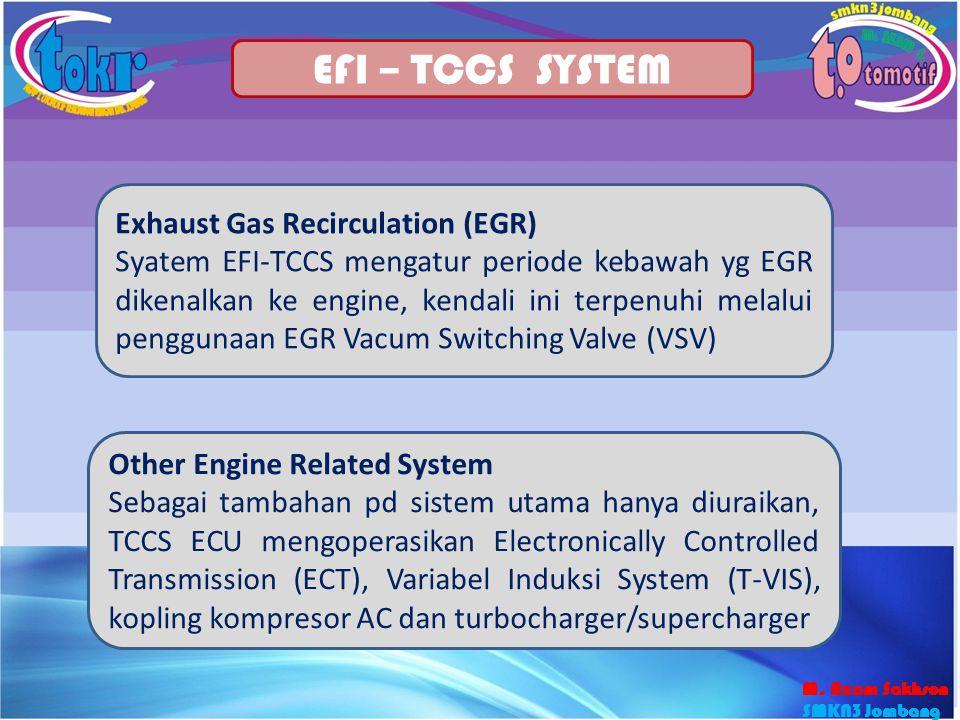 27 EFI – TCCS SYSTEM Exhaust Gas Recirculation (EGR) Syatem EFI-TCCS mengatur periode kebawah yg EGR dikenalkan ke engine, kendali ini terpenuhi melal