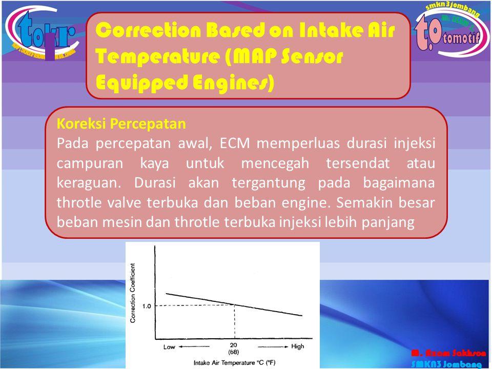 44 Correction Based on Intake Air Temperature (MAP Sensor Equipped Engines) Koreksi Percepatan Pada percepatan awal, ECM memperluas durasi injeksi cam