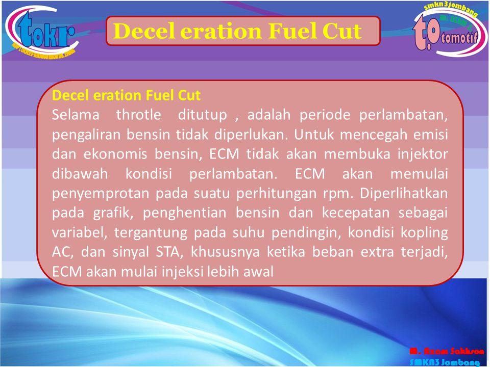 45 Decel eration Fuel Cut Selama throtle ditutup, adalah periode perlambatan, pengaliran bensin tidak diperlukan. Untuk mencegah emisi dan ekonomis be