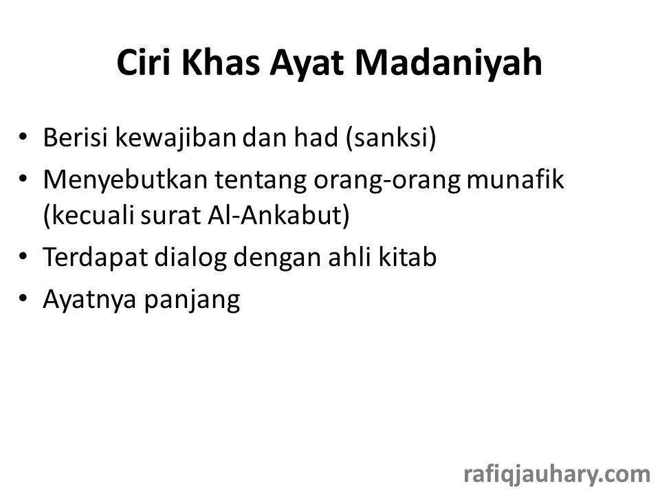 Ciri Khas Ayat Madaniyah • Berisi kewajiban dan had (sanksi) • Menyebutkan tentang orang-orang munafik (kecuali surat Al-Ankabut) • Terdapat dialog de