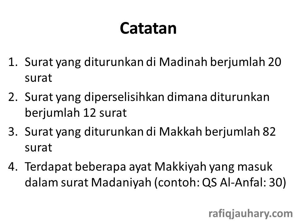 Catatan 1.Surat yang diturunkan di Madinah berjumlah 20 surat 2.Surat yang diperselisihkan dimana diturunkan berjumlah 12 surat 3.Surat yang diturunka