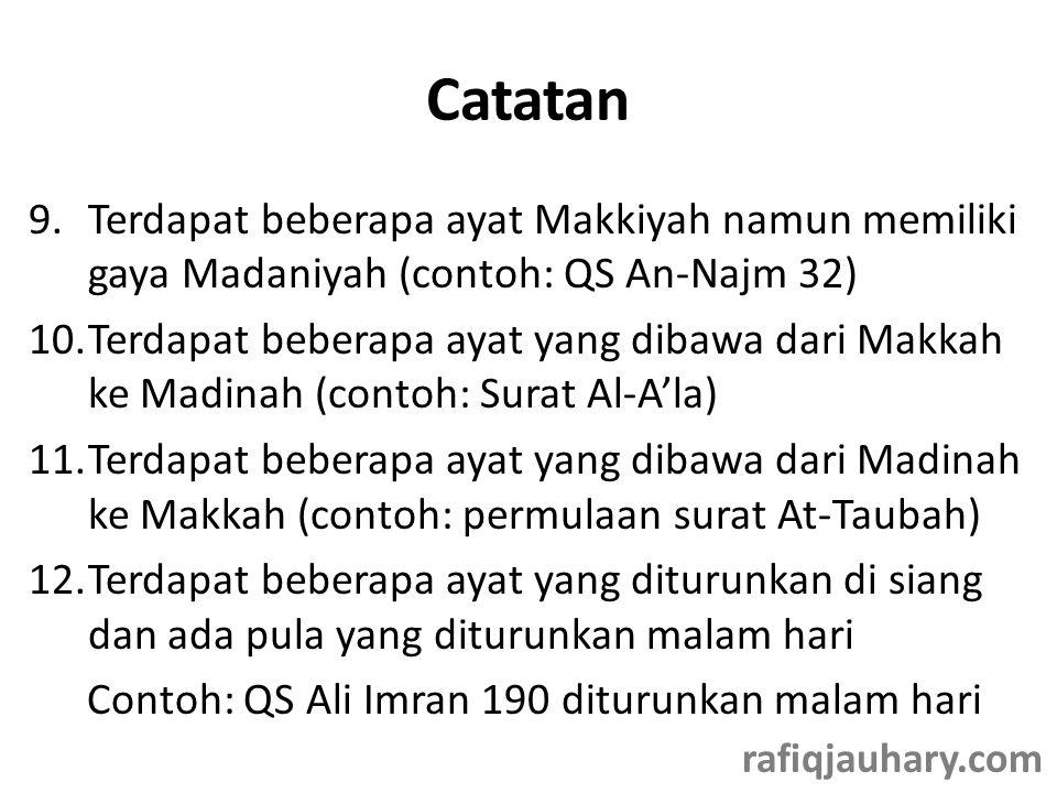 Catatan 9.Terdapat beberapa ayat Makkiyah namun memiliki gaya Madaniyah (contoh: QS An-Najm 32) 10.Terdapat beberapa ayat yang dibawa dari Makkah ke Madinah (contoh: Surat Al-A'la) 11.Terdapat beberapa ayat yang dibawa dari Madinah ke Makkah (contoh: permulaan surat At-Taubah) 12.Terdapat beberapa ayat yang diturunkan di siang dan ada pula yang diturunkan malam hari Contoh: QS Ali Imran 190 diturunkan malam hari rafiqjauhary.com