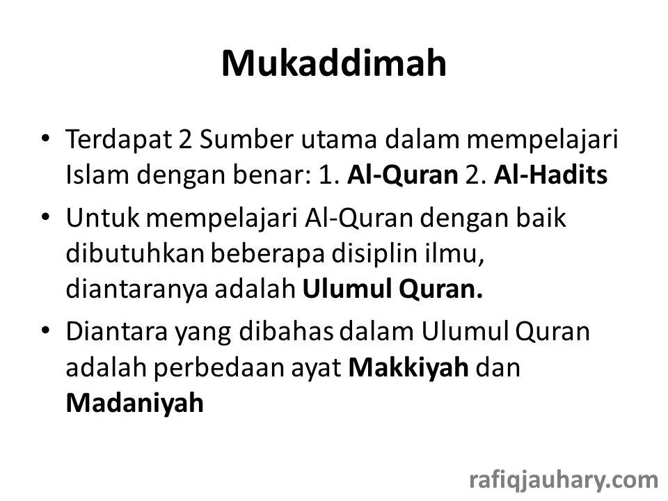 Mukaddimah • Terdapat 2 Sumber utama dalam mempelajari Islam dengan benar: 1. Al-Quran 2. Al-Hadits • Untuk mempelajari Al-Quran dengan baik dibutuhka