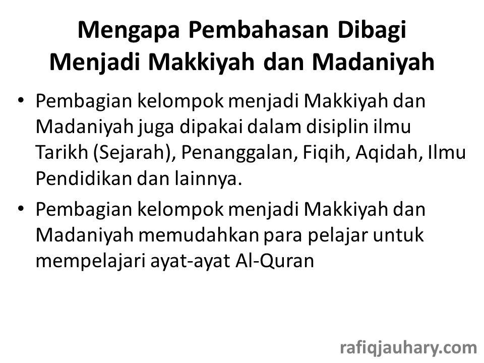 Mengapa Pembahasan Dibagi Menjadi Makkiyah dan Madaniyah • Pembagian kelompok menjadi Makkiyah dan Madaniyah juga dipakai dalam disiplin ilmu Tarikh (Sejarah), Penanggalan, Fiqih, Aqidah, Ilmu Pendidikan dan lainnya.
