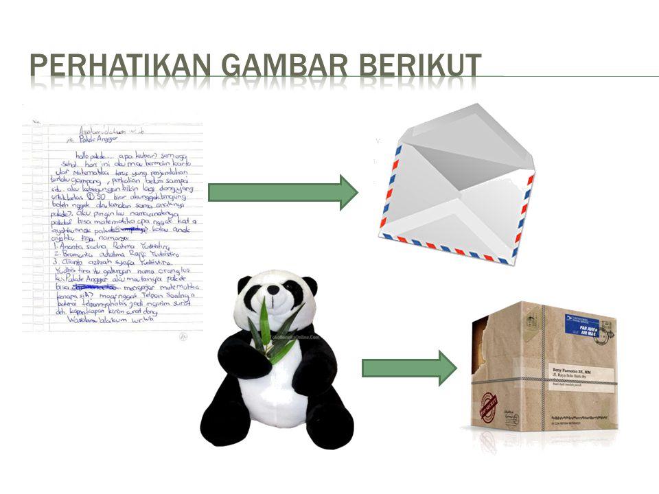  Misal anda akan mengirimkan surat atau boneka melalui kantor POS, apa yang anda lakukan pertama kali.