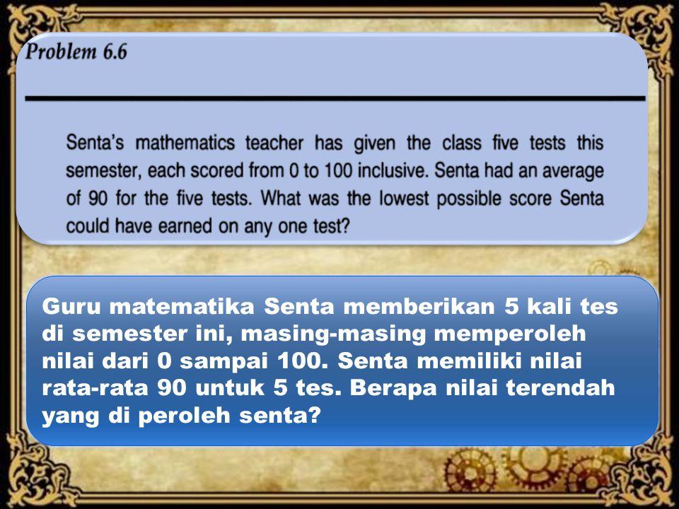 Guru matematika Senta memberikan 5 kali tes di semester ini, masing-masing memperoleh nilai dari 0 sampai 100. Senta memiliki nilai rata-rata 90 untuk