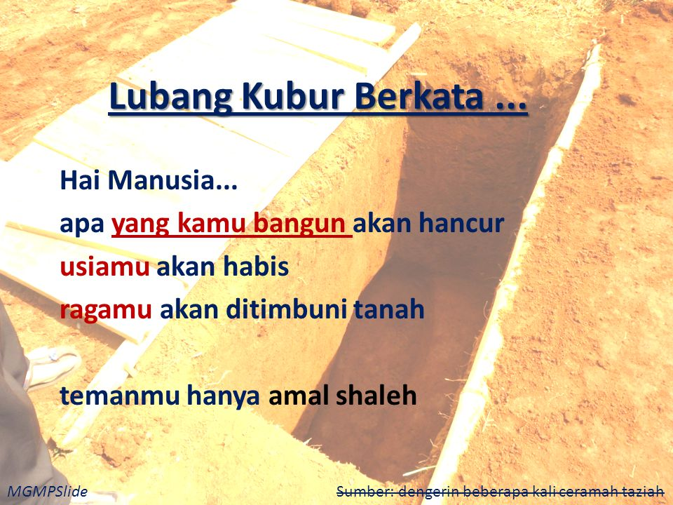 MGMPSlide Sumber: dengerin beberapa kali ceramah taziah Lubang Kubur Berkata...