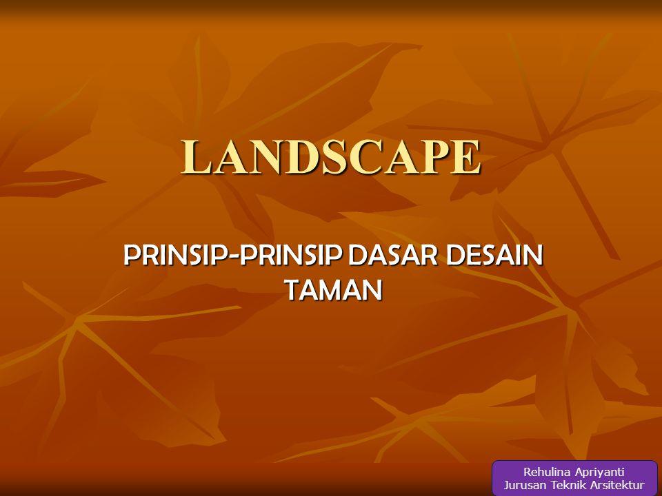 LANDSCAPE PRINSIP-PRINSIP DASAR DESAIN TAMAN Rehulina Apriyanti Jurusan Teknik Arsitektur