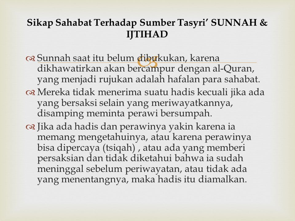  Sunnah saat itu belum dibukukan, karena dikhawatirkan akan bercampur dengan al-Quran, yang menjadi rujukan adalah hafalan para sahabat.  Mereka t