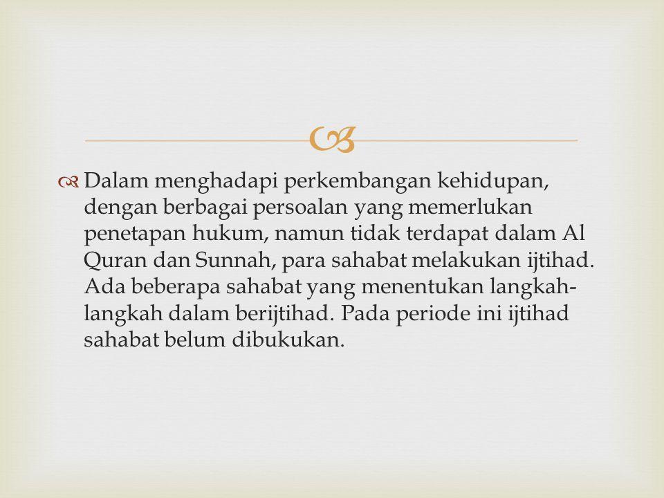   Dalam menghadapi perkembangan kehidupan, dengan berbagai persoalan yang memerlukan penetapan hukum, namun tidak terdapat dalam Al Quran dan Sunnah
