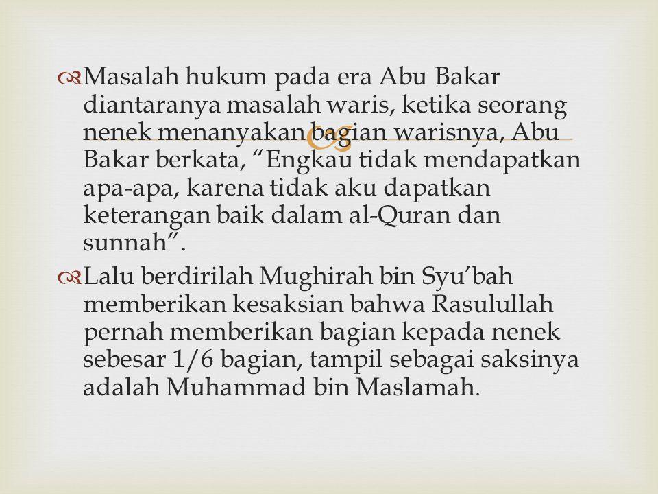 """  Masalah hukum pada era Abu Bakar diantaranya masalah waris, ketika seorang nenek menanyakan bagian warisnya, Abu Bakar berkata, """"Engkau tidak mend"""