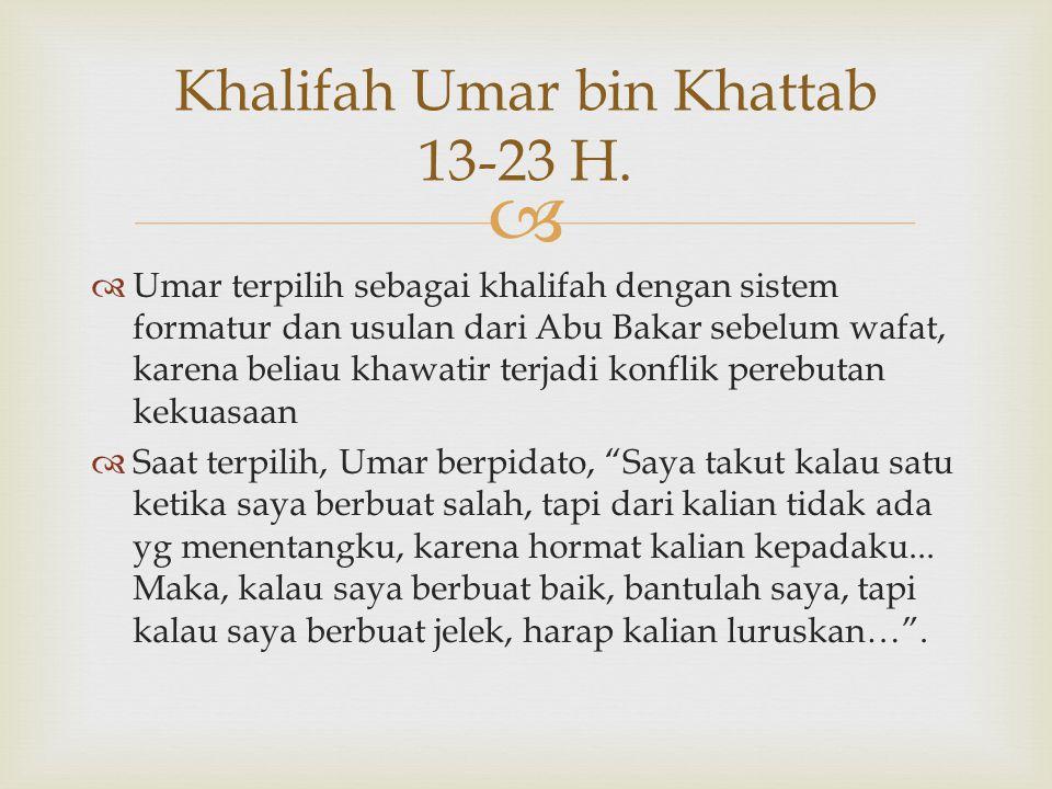   Umar terpilih sebagai khalifah dengan sistem formatur dan usulan dari Abu Bakar sebelum wafat, karena beliau khawatir terjadi konflik perebutan ke