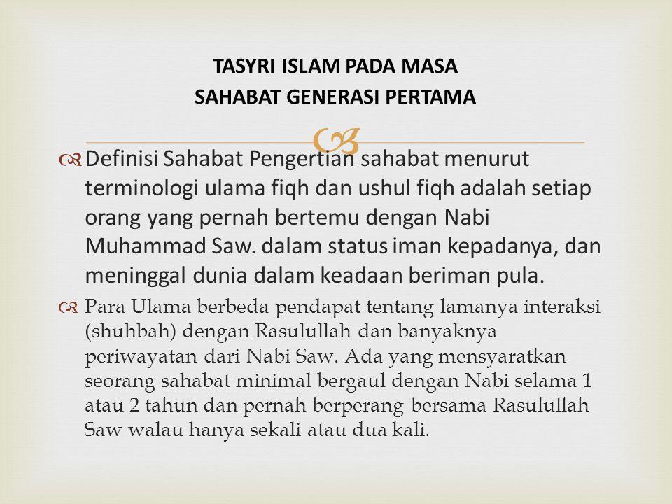   Definisi Sahabat Pengertian sahabat menurut terminologi ulama fiqh dan ushul fiqh adalah setiap orang yang pernah bertemu dengan Nabi Muhammad Saw