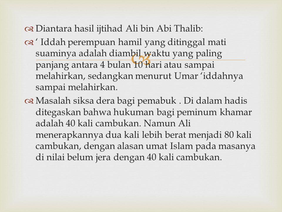   Diantara hasil ijtihad Ali bin Abi Thalib:  ' Iddah perempuan hamil yang ditinggal mati suaminya adalah diambil waktu yang paling panjang antara