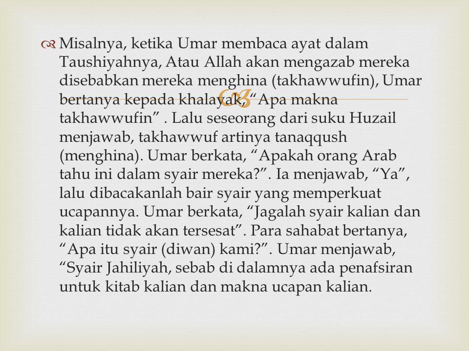   Misalnya, ketika Umar membaca ayat dalam Taushiyahnya, Atau Allah akan mengazab mereka disebabkan mereka menghina (takhawwufin), Umar bertanya kep