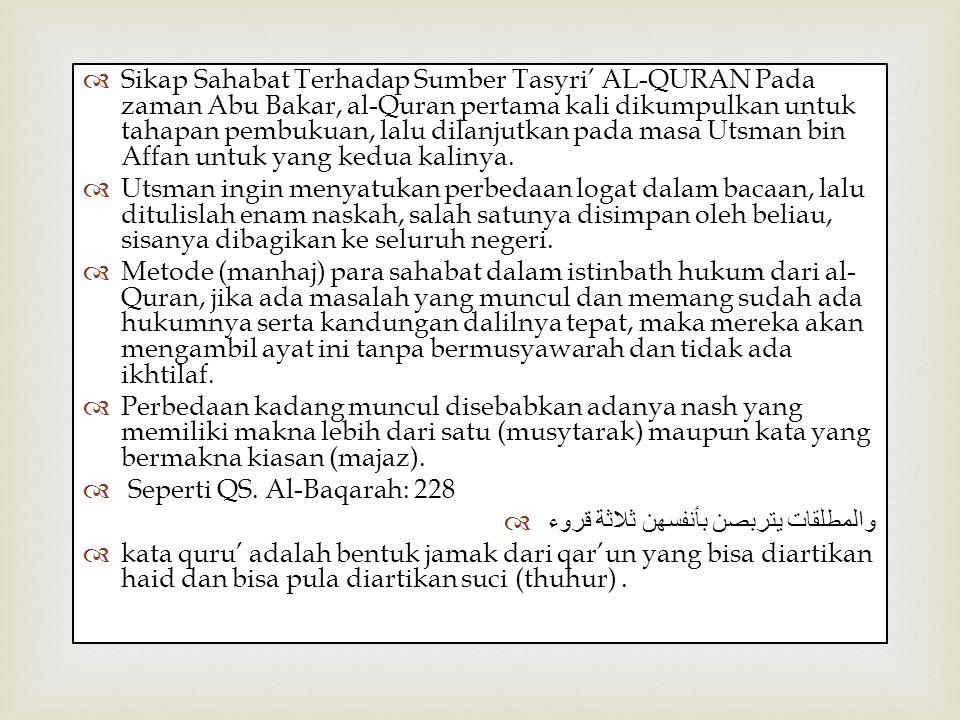   Sikap Sahabat Terhadap Sumber Tasyri' AL-QURAN Pada zaman Abu Bakar, al-Quran pertama kali dikumpulkan untuk tahapan pembukuan, lalu dilanjutkan p