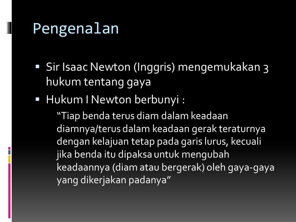 """Pengenalan  Sir Isaac Newton (Inggris) mengemukakan 3 hukum tentang gaya  Hukum I Newton berbunyi : """"Tiap benda terus diam dalam keadaan diamnya/ter"""