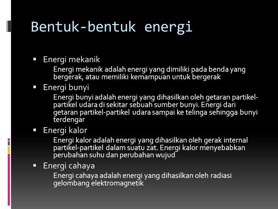 Bentuk-bentuk energi  Energi mekanik Energi mekanik adalah energi yang dimiliki pada benda yang bergerak, atau memiliki kemampuan untuk bergerak  En