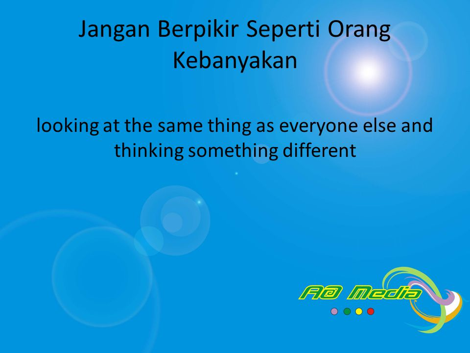 Jangan Berpikir Seperti Orang Kebanyakan looking at the same thing as everyone else and thinking something different