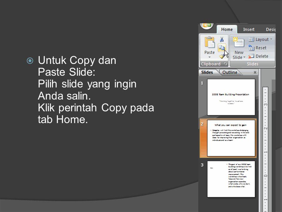  Untuk Copy dan Paste Slide: Pilih slide yang ingin Anda salin. Klik perintah Copy pada tab Home.