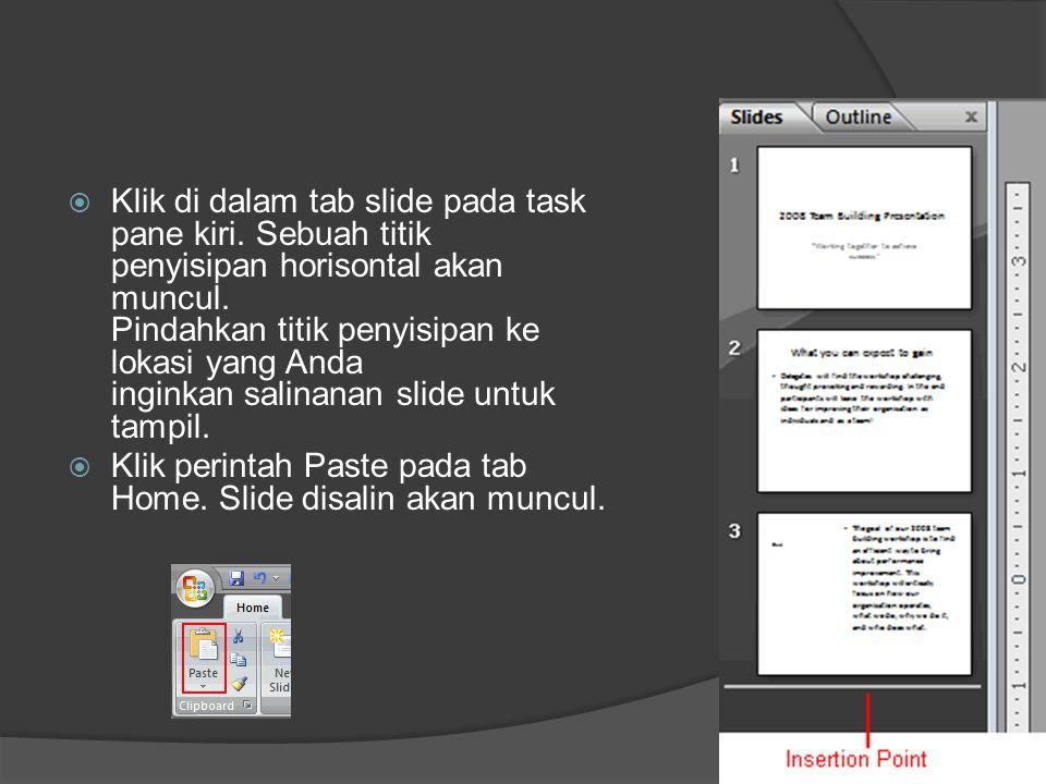  Klik di dalam tab slide pada task pane kiri. Sebuah titik penyisipan horisontal akan muncul. Pindahkan titik penyisipan ke lokasi yang Anda inginkan