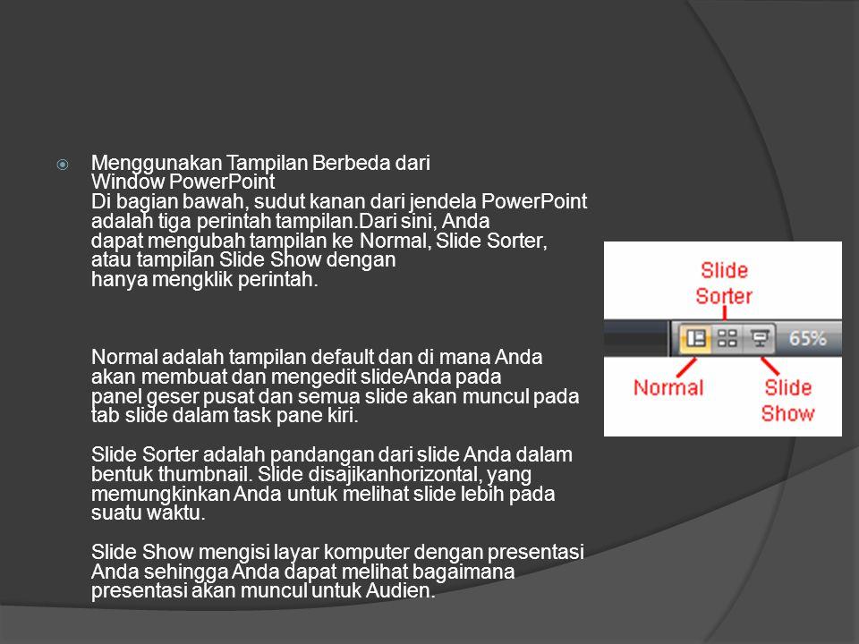 Menggunakan Tampilan Berbeda dari Window PowerPoint Di bagian bawah, sudut kanan dari jendela PowerPoint adalah tiga perintah tampilan.Dari sini, An