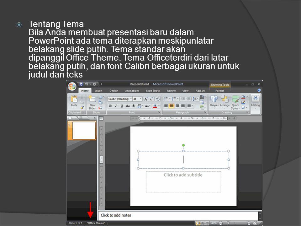  Tentang Tema Bila Anda membuat presentasi baru dalam PowerPoint ada tema diterapkan meskipunlatar belakang slide putih. Tema standar akan dipanggil