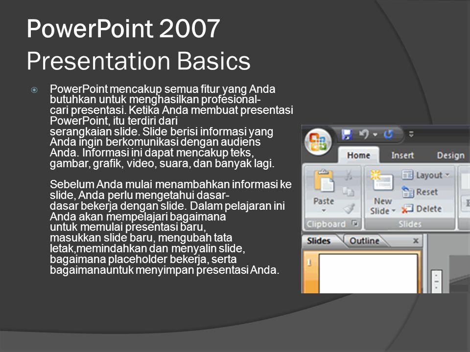 PowerPoint 2007 Presentation Basics  PowerPoint mencakup semua fitur yang Anda butuhkan untuk menghasilkan profesional- cari presentasi. Ketika Anda