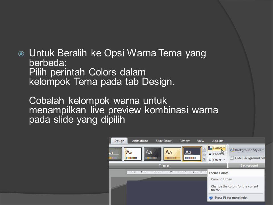  Untuk Beralih ke Opsi Warna Tema yang berbeda: Pilih perintah Colors dalam kelompok Tema pada tab Design. Cobalah kelompok warna untuk menampilkan l