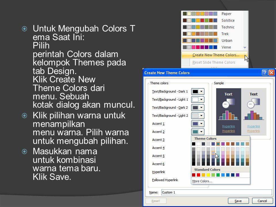  Untuk Mengubah Colors T ema Saat Ini: Pilih perintah Colors dalam kelompok Themes pada tab Design. Klik Create New Theme Colors dari menu. Sebuah ko