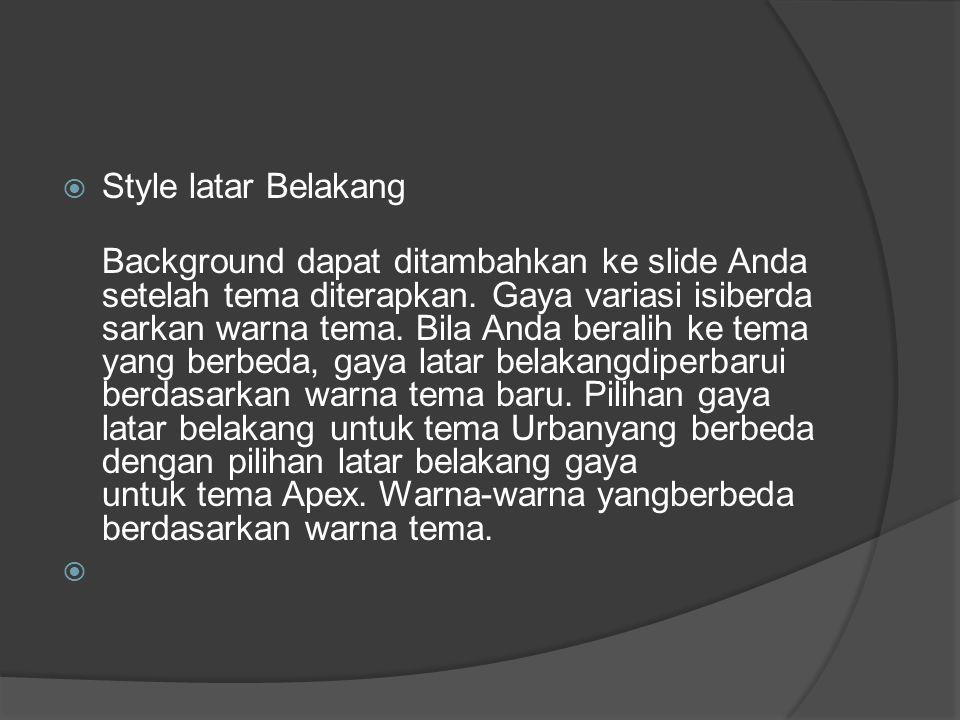  Style latar Belakang Background dapat ditambahkan ke slide Anda setelah tema diterapkan. Gaya variasi isiberda sarkan warna tema. Bila Anda beralih